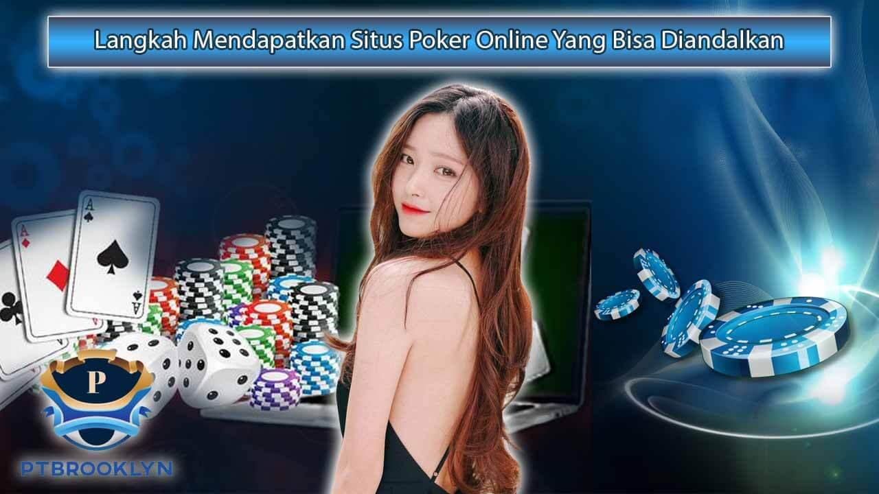 Beberapa Langkah Mendapatkan Situs Poker Online Yang Bisa Diandalkan
